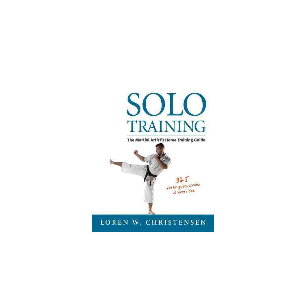 Solo Training : The Martial Artist's Home Training Alone (Reprint) (Paperback) (Loren W. Christensen)