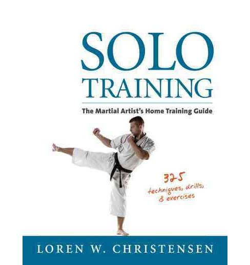 Solo Training : The Martial Artist's Home Training Alone (Reprint) (Paperback) (Loren W. Christensen) - image 1 of 1