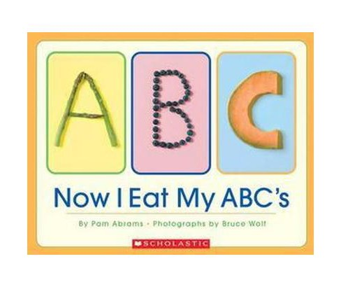 Now I Eat My ABC's (Hardcover) (Pam Abrams & Bruce Wolf) - image 1 of 1