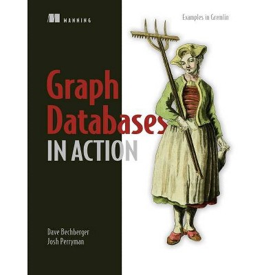 Graph Databases in Action - (In Action) by  Dave Bechberger & Josh Perryman (Paperback)