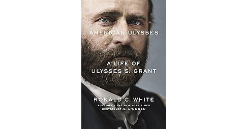 American Ulysses : A Life of Ulysses S. Grant (Hardcover) (Ronald C. White) - image 1 of 1
