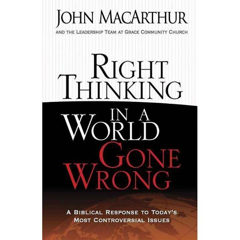 Right Thinking in a World Gone Wrong - by  John MacArthur (Paperback) - image 1 of 1