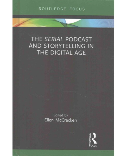 Serial Podcast and Storytelling in the Digital Age (Hardcover) - image 1 of 1