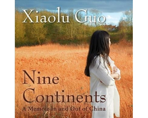 Nine Continents : A Memoir in and Out of China -  Unabridged by Xiaolu Guo (CD/Spoken Word) - image 1 of 1