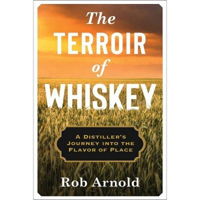 The Terroir of Whiskey - (Arts and Traditions of the Table: Perspectives on Culinary H) by  Rob Arnold (Hardcover)