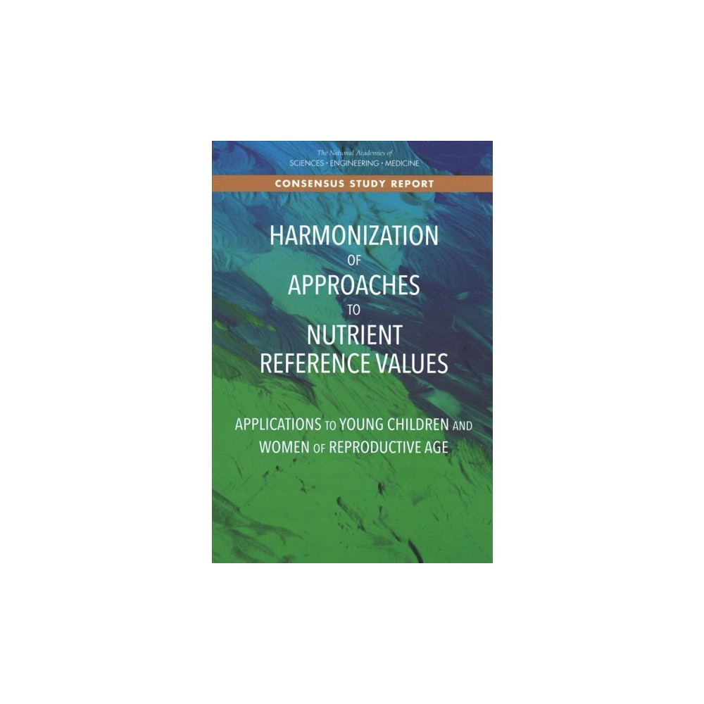 Harmonization of Approaches to Nutrient Reference Values : Applications to Young Children and Women of