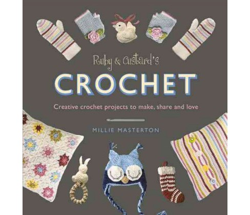 Ruby and Custard's Crochet : Creative crochet patterns to make, share andlLove (Paperback) (Millie - image 1 of 1