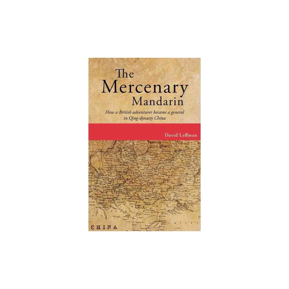 Mercenary Mandarin : How a British Adventurer Became a General in Qing-dynasty China (Paperback) (David