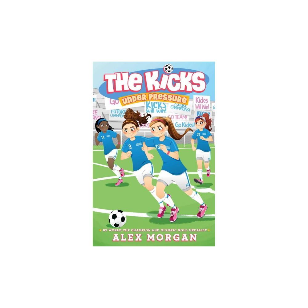 Under Pressure - Reprint (Kicks) by Alex Morgan (Paperback)