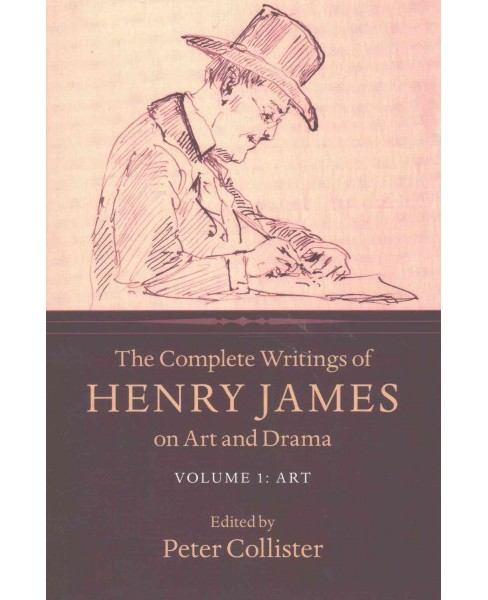 Complete Writings of Henry James on Art and Drama (Hardcover) - image 1 of 1
