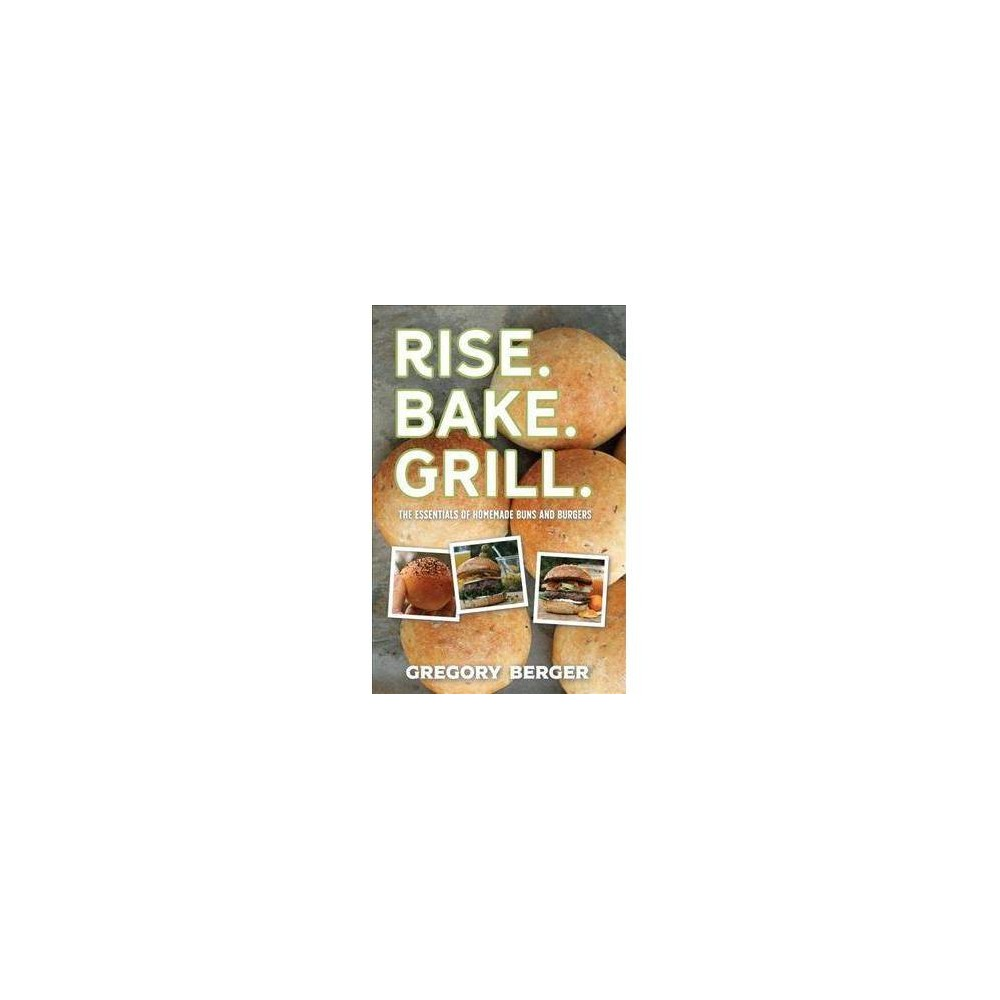 Rise Bake Grill - by Gregory Berger (Paperback)