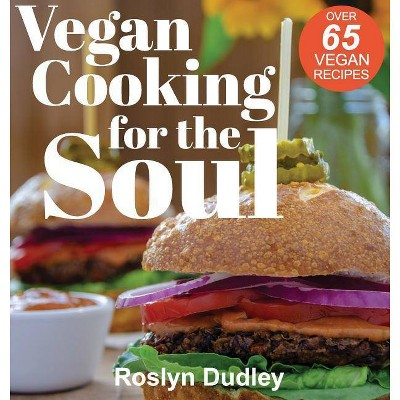 Vegan Cooking for the Soul - by Dudley a Roslyn (Hardcover)