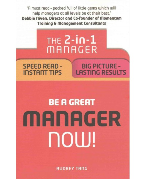 Be a Great Manager - Now! : The 2-in-1 Manager: Speed Read - Instant Tips; Big Picture - Lasting Results - image 1 of 1