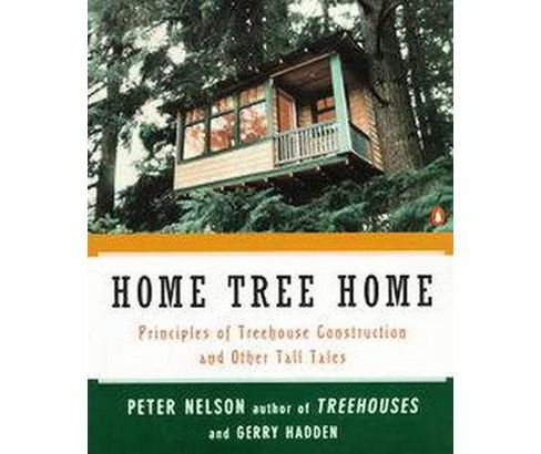 Home Tree Home : Principles of Treehouse Construction and Other Tall Tales (Paperback) (Peter Nelson & - image 1 of 1