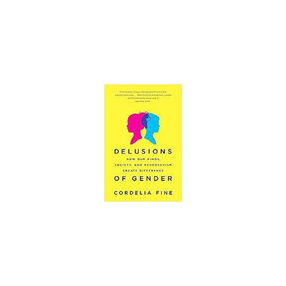 Delusions of Gender : How Our Minds, Society, and Neurosexism Create Difference (Reprint) (Paperback)