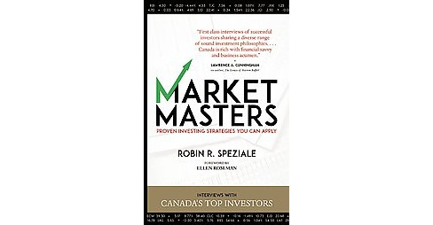 Market Masters : Proven Investing Strategies You Can Apply: Interviews With Canada's Top Investors - image 1 of 1