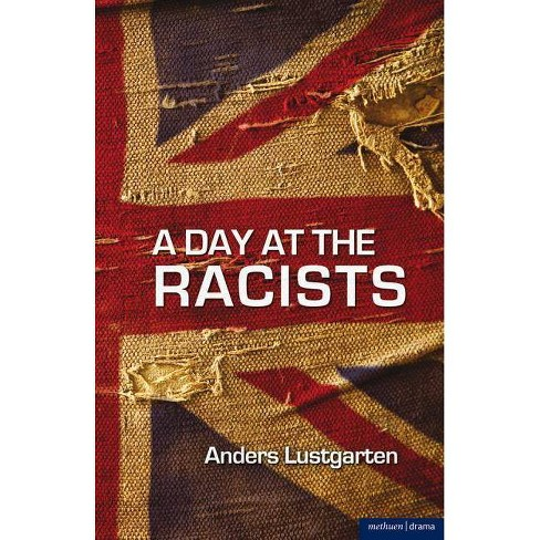 A Day at the Racists - (Methuen Drama Modern Plays) by  Anders Lustgarten (Paperback) - image 1 of 1