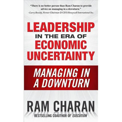 Leadership in the Era of Economic Uncertainty: Managing in a Downturn - by  Ram Charan (Hardcover) - image 1 of 1