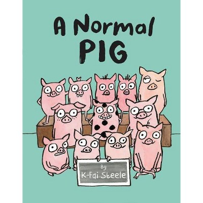 A Normal Pig - by  K-Fai Steele (Hardcover)