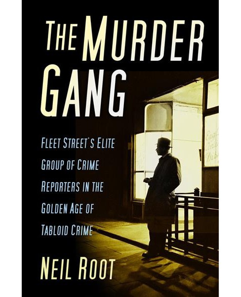 Murder Gang : Fleet Street's Elite Group of Crime Reporters in the Golden Age of Tabloid Crime - image 1 of 1