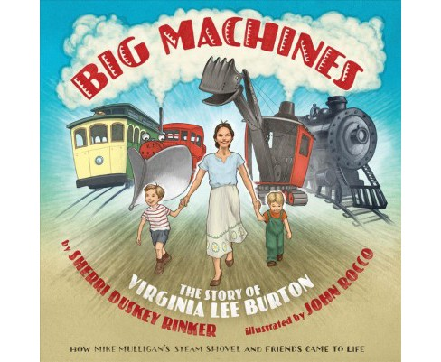 Big Machines : The Story of Virginia Lee Burton -  by Sherri Duskey Rinker (School And Library) - image 1 of 1
