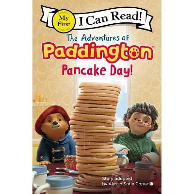 The Adventures of Paddington: Pancake Day! - (My First I Can Read) by Alyssa Satin Capucilli (Paperback)