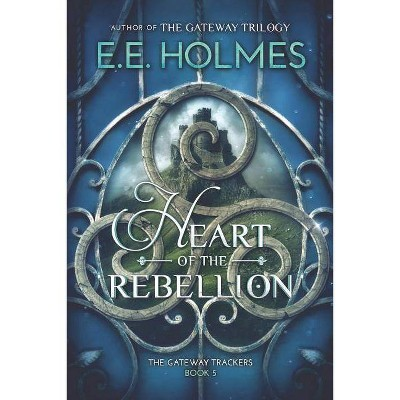 Heart of the Rebellion - (Gateway Trackers) by  E E Holmes (Paperback)