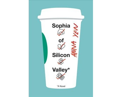 Sophia of Silicon Valley -  by Anna Yen (Hardcover) - image 1 of 1