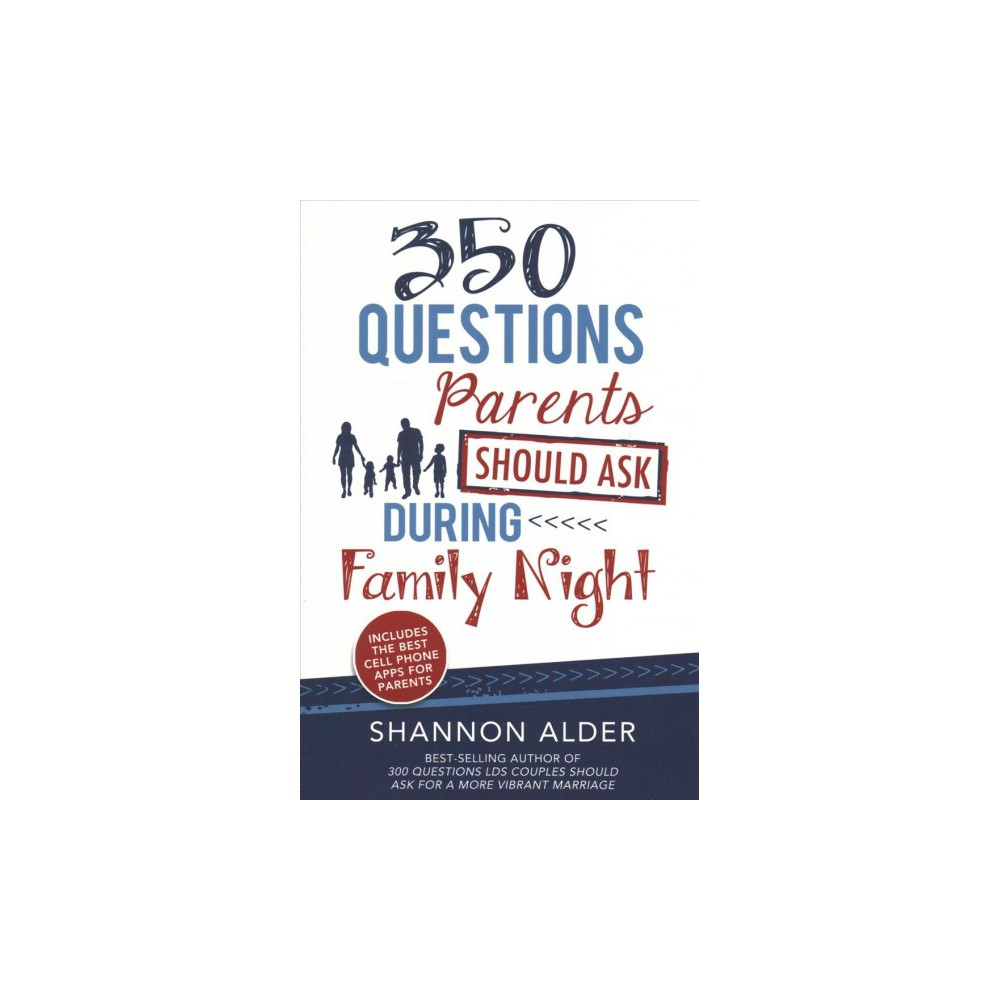 350 Questions Parents Should Ask During Family Night - by Shannon Alder (Paperback)