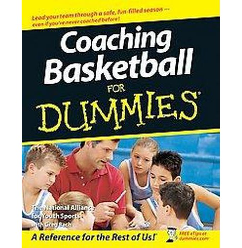 Coaching Basketball for Dummies (Paperback) (NATIONAL ALLIANCE FOR YOUTH SPORTS & Greg Bach) - image 1 of 1