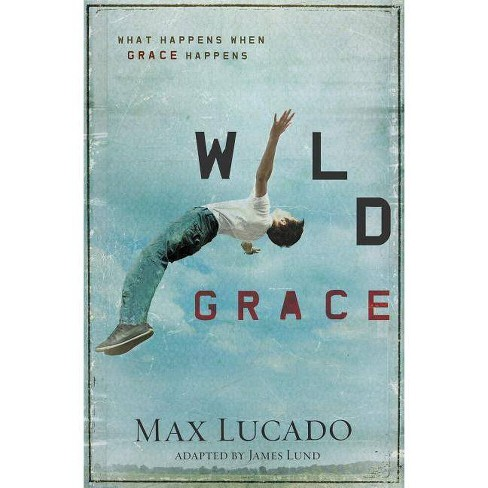 Wild Grace - by  Max Lucado (Paperback) - image 1 of 1