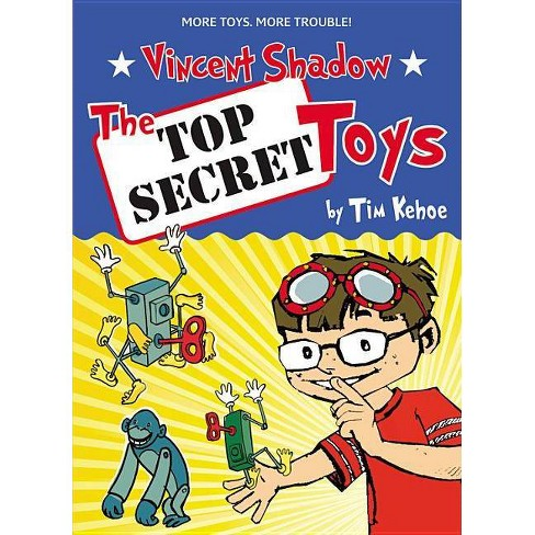 The Top Secret Toys - (Vincent Shadow) by  Tim Kehoe (Paperback) - image 1 of 1