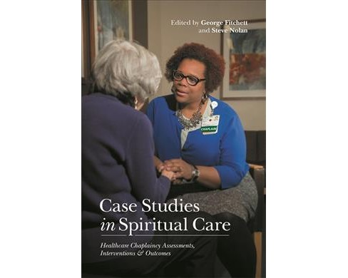 Case Studies in Spiritual Care : Healthcare Chaplaincy Assessments, Interventions & Outcomes - image 1 of 1