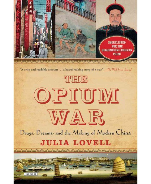Opium War : Drugs, Dreams, and the Making of Modern China (Reprint) (Paperback) (Julia Lovell) - image 1 of 1
