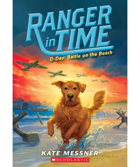 D-Day : Battle on the Beach -  (Ranger in Time) by Kate Messner (Paperback) - image 1 of 1