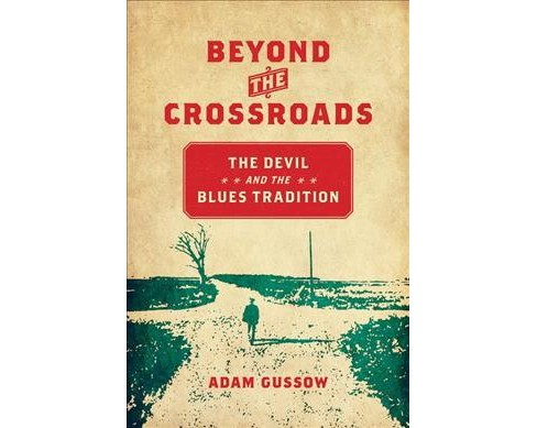 Beyond the Crossroads : The Devil & the Blues Tradition -  by Adam Gussow (Paperback) - image 1 of 1