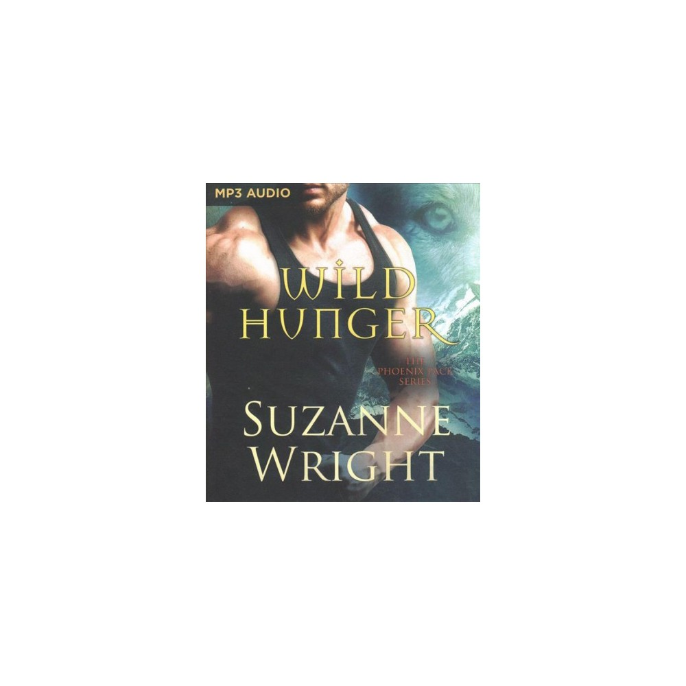 Wild Hunger - (Phoenix Pack) by Suzanne Wright (MP3-CD)