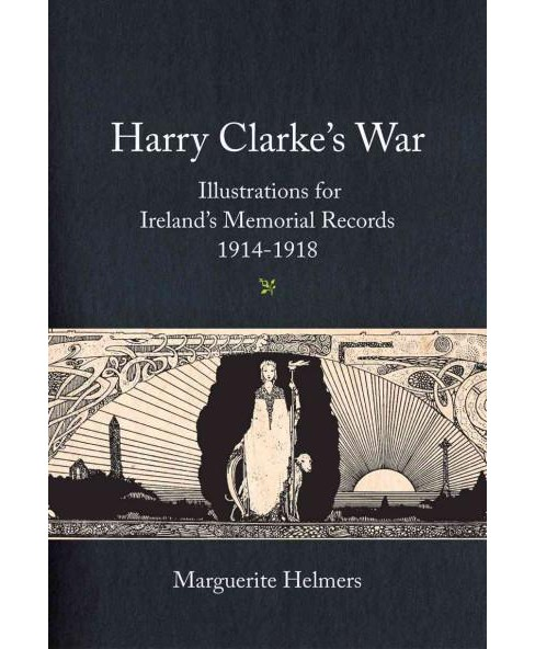 Harry Clarke's War : Illustrations for Ireland's Memorial Records,1914-1918 (Hardcover) (Marguerite - image 1 of 1