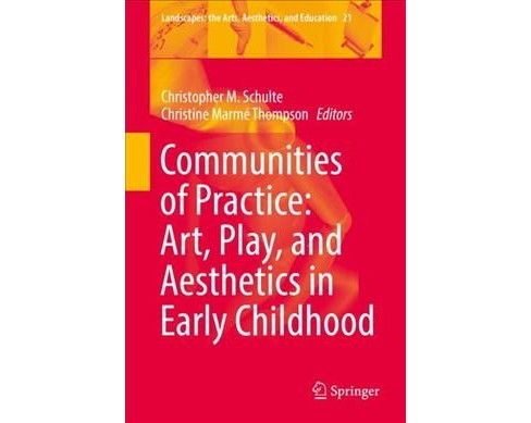 Communities of Practice : Art, Play, and Aesthetics in Early Childhood (Hardcover) - image 1 of 1