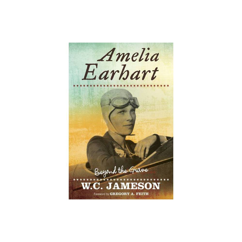 Amelia Earhart Beyond The Grave By W C Jameson Paperback