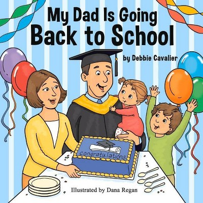 My Dad Is Going Back to School - by  Debbie Cavalier (Paperback)