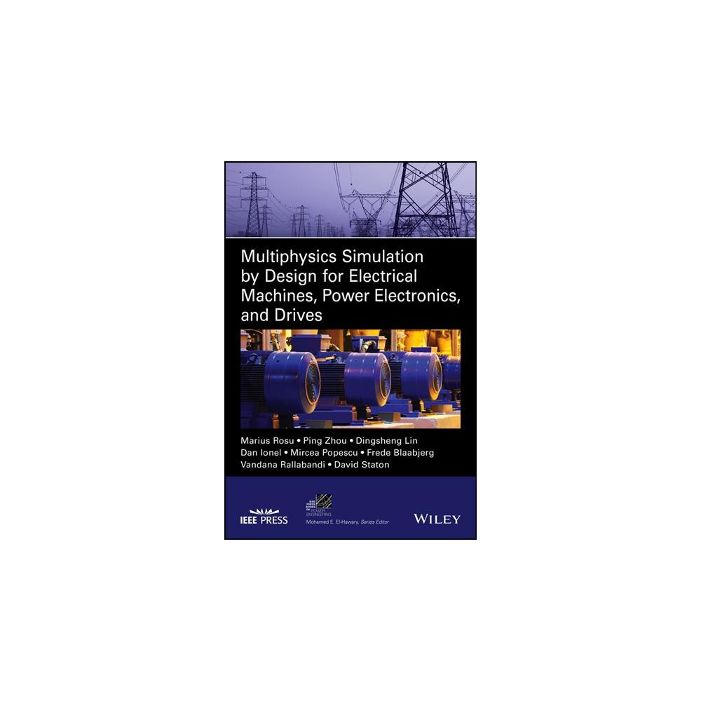Multiphysics Simulation by Design for Electrical Machines, Power Electronics and Drives - (Hardcover) Multiphysics Simulation by Design for Electrical Machines, Power Electronics and Drives - (Hardcover)