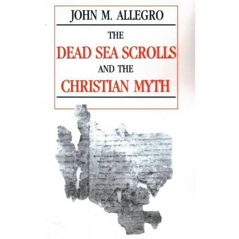 The Dead Sea Scrolls and the Christian Myth - 2 Edition by  John Allegro (Paperback) - image 1 of 1