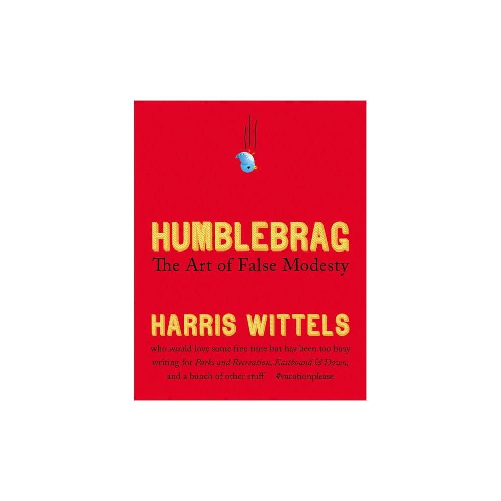 Humblebrag : The Art of False Modesty (Hardcover) (Harris Wittels)