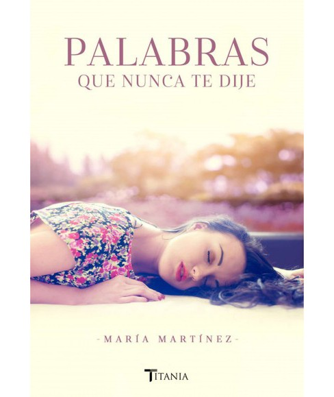 Palabras que nunca te dije / Words I Never Told You (Paperback) (Maria Martinez) - image 1 of 1