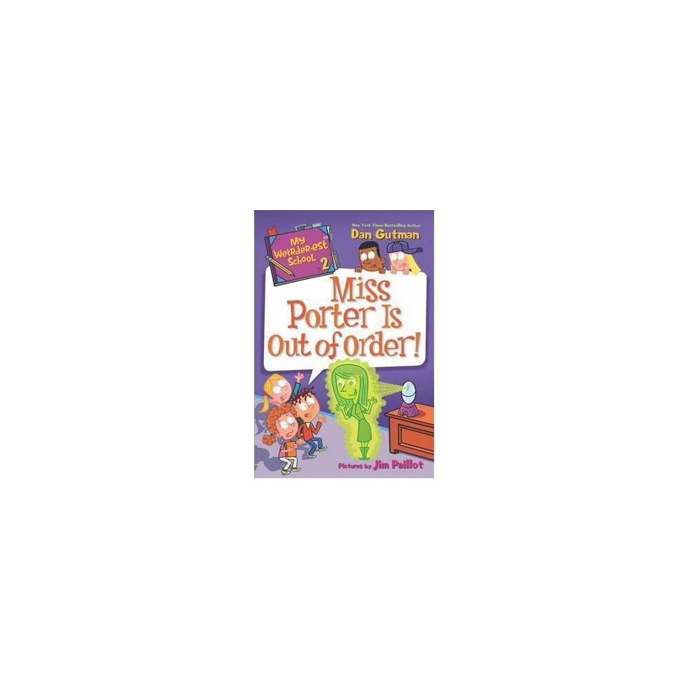 My Weirder-est School: Miss Porter Is Out of Order! - (My Weirder-Est School) by Dan Gutman (Paperback)