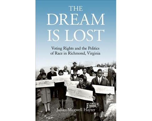 Dream Is Lost : Voting Rights and the Politics of Race in Richmond, Virginia -  (Hardcover) - image 1 of 1
