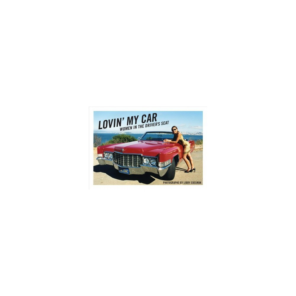 Lovin' My Car : Women in the Driver's Seat - (Hardcover)