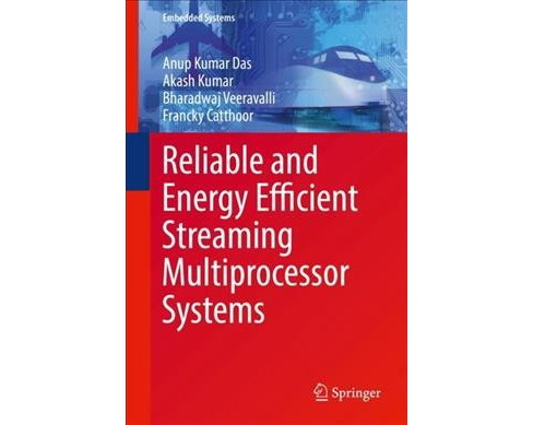 Reliable and Energy Efficient Streaming Multiprocessor Systems (Hardcover) (Anup Kumar Das & Akash Kumar - image 1 of 1