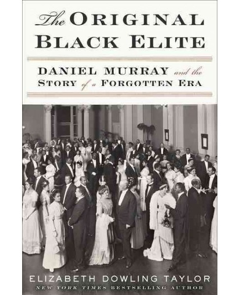 Original Black Elite : Daniel Murray and the Story of a Forgotten Era (Hardcover) (Elizabeth Dowling - image 1 of 1